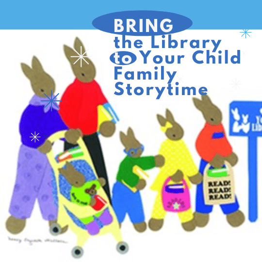 Bring the Library to Your Child Family Storytime
