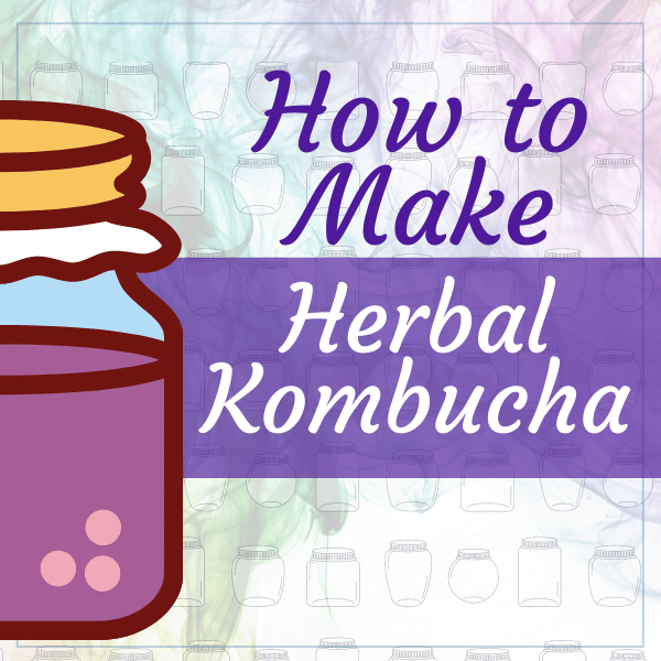 How to Make Herbal Kombucha