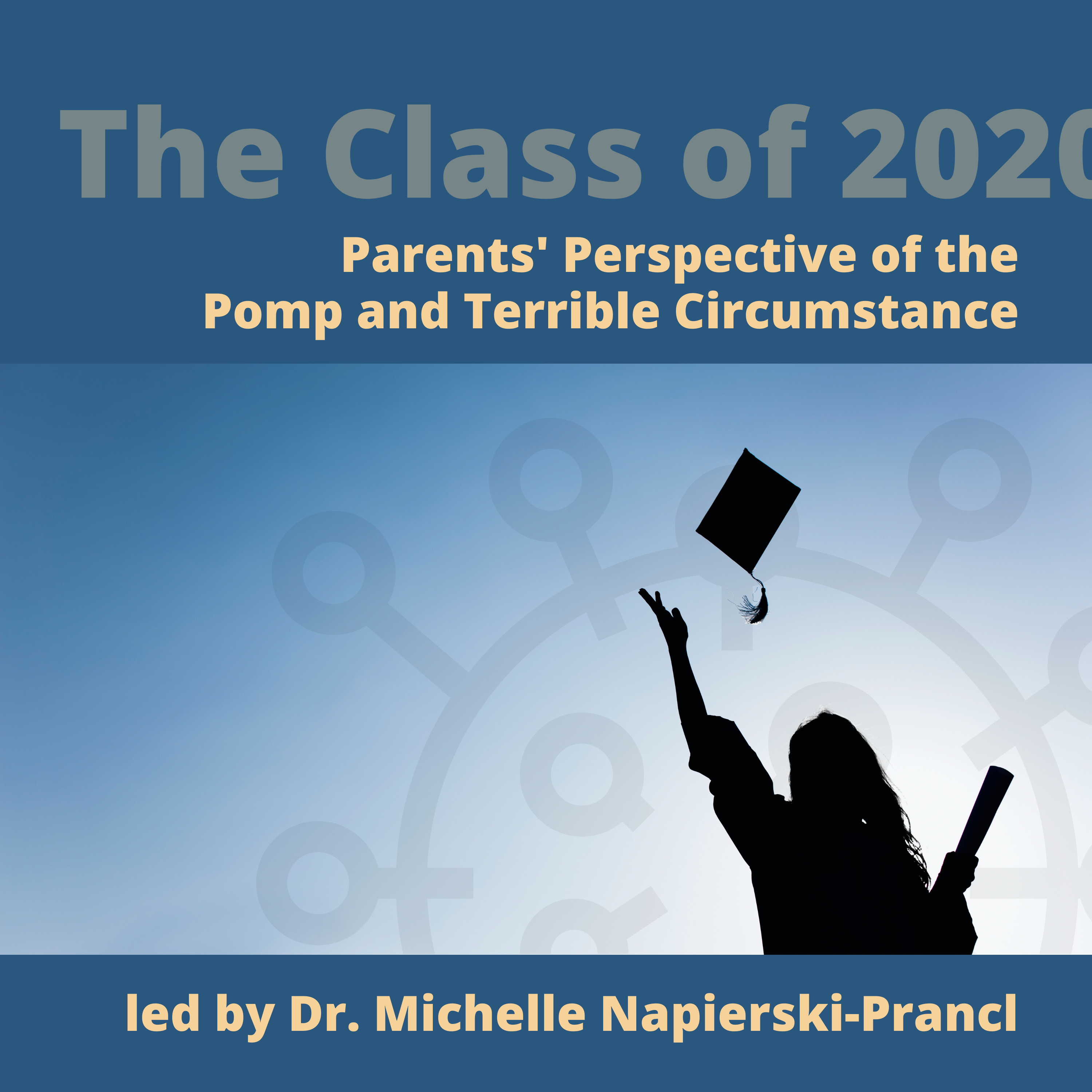 The Class of 2020: Parents' Perspectives of the Pomp and Terrible Circumstance