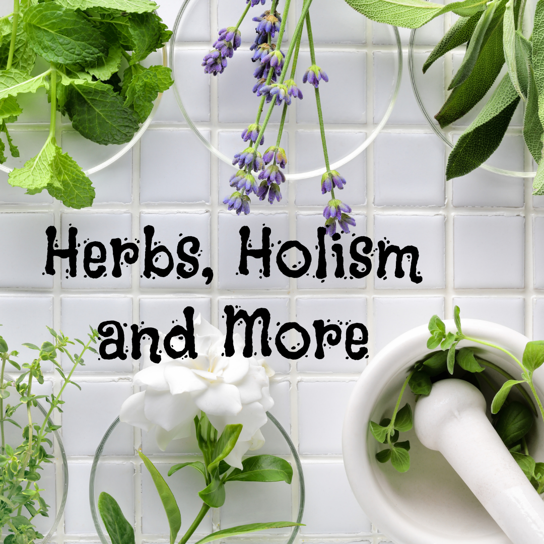 Herbs, Holism and More